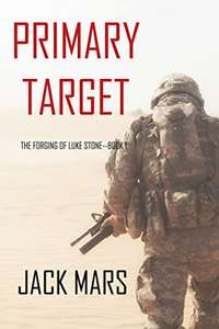 Primary Target: The Forging of Luke Stone—Book #1 (an Action Thriller) Kindle Edition - FREE download @ Amazon