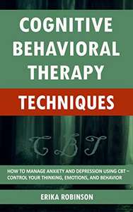 Cognitive Behavioral Therapy - How To Manage Anxiety and Depression - (Kindle Edition) Free @ Amazon