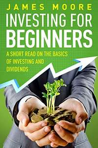 Investing for Beginners: A Short Read on the Basics of Investing and Dividends Kindle Edition