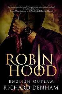 Robin Hood: English Outlaw (the origins of the legend and the search for a historical Robin Hood) Kindle Edition - Free @ Amazon
