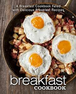 Breakfast Cookbook: A Breakfast Cookbook Filled with Delicious Breakfast Recipes (2nd Edition) - (Kindle Edition) Free @ Amazon