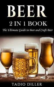 Beer: 2 in 1 Book: The Ultimate Guide to: Beer, and Craft Beer - Kindle Edition Free @ Amazon