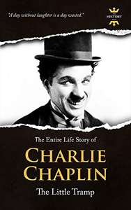 CHARLIE CHAPLIN: The silent Little Tramp. The Entire Life Story. Biography, Facts & Quotes Kindle Edition - Free @ Amazon