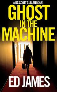 1,788 Reviews - Ed James - Ghost in the Machine (DC Scott Cullen Crime Series Book 1) Kindle Edition - Free @ Amazon