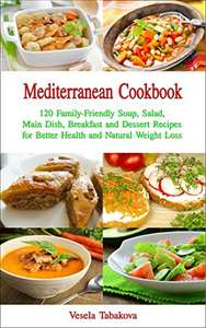 Mediterranean Cookbook: 120 Family-Friendly Soup, Salad, Main Dish, Breakfast and Dessert Recipes - Kindle Edition now Free @ Amazon