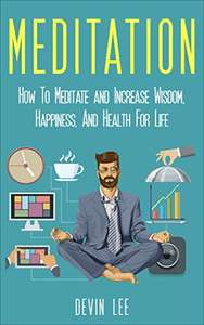 Meditation for Beginners: How To Meditate and Increase Wisdom, Happiness, And Health For Life Kindle Edition - Free @ Amazon