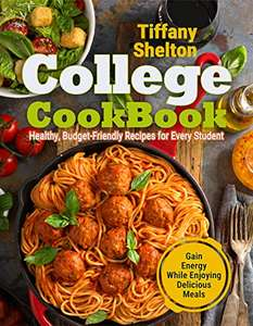 College Cookbook: Healthy, Budget-Friendly Recipes - Kindle Edition now Free @ Amazon