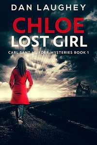 Chloe - Lost Girl (Carl Sant Murder Mysteries Book 1) Kindle Edition for free