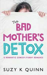 Bad Mother's Detox - Laugh out Loud Comedy Romance about motherhood Kindle Edition for free