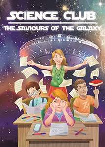 Science Club: The Saviours of The Galaxy. Childrens Inspirational & Teamwork Book. Presently FREE on Amazon Kindle