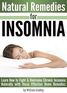 Natural Remedies for INSOMNIA: Learn How to Fight and Overcome Chronic Insomnia Kindle Edition - Free @ Amazon