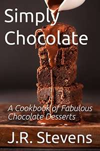 Simply Chocolate: A Cookbook of Fabulous Chocolate Desserts Kindle Edition - Free @ Amazon