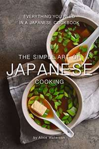 The Simple Art of Japanese Cooking: Everything You Need in a Japanese Cookbook (Kindle Edition) Free @ Amazon