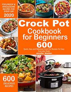 Crock Pot Cookbook for Beginners: 600 Quick, Easy and Delicious Crock Pot Recipes for Everyday Meals - Kindle Edition now Free @ Amazon