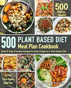 500 Quick & Easy Everyday Recipes for Busy People on A Plant Based Diet Kindle Edition - Free @ Amazon