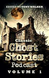 Classic Ghost Stories Podcast Volume 1: An Anthology of Ghost Stories Kindle Edition & Podcasts Audiobooks LInk Below - Free @ Amazon