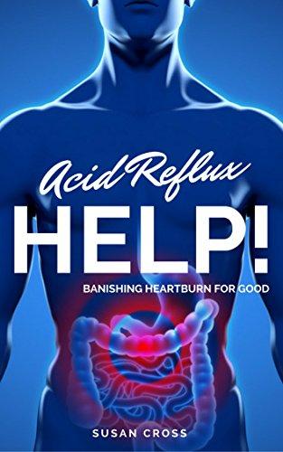 Acid Reflux Help!: Banishing Heartburn for Good Kindle Edition - Free @ Amazon