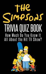 The Simpsons Trivia Quiz Book: How Much Do You Know-it-All About the Hit TV Show? Kindle Edition - Free @ Amazon