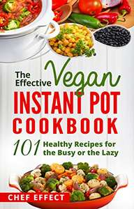The Effective Vegan Instant Pot Cookbook: 101 Healthy Recipes for Kindle - Free @ Amazon Kindle