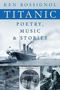 Titanic Poetry, Music & Stories (History of the RMS Titanic series Book 2) Kindle Edition - Free @ Amazon