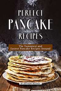 Perfect Pancake Recipes: The Yummiest and Easiest Pancake Recipes Around Kindle Edition - Free Download @ Amazon