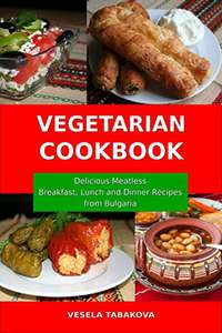 Vegetarian Cookbook: Delicious Meatless Breakfast, Lunch and Dinner Recipes from Bulgaria - Kindle Edition now Free @ Amazon