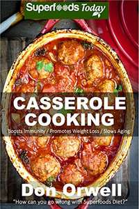 Casserole Cooking: 60 + Casserole Meals Recipes - Kindle Edition now Free @ Amazon