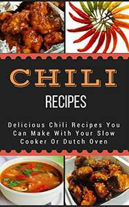 free Kindle book: Chili Recipes: Delicious Chili Recipes You Can Make With Your Slow Cooker Or Dutch Oven @ Amazon