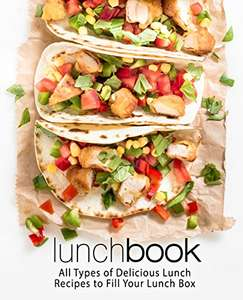 Lunch Book: All Types of Delicious Lunch Recipes To Fill Your Lunch Box (2nd edition) - (Kindle Edition) Free @ Amazon