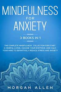 Mindfulness for Anxiety 3 Books in 1 - Complete Mindfulness Collection Calm Your Mind Reduce Stress & Anxiety Kindle Edition - Free @ Amazon