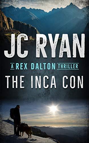 Superb Action Thriller - JC Ryan - The Inca Con: A Rex Dalton Thriller Kindle Edition - Free @ Amazon