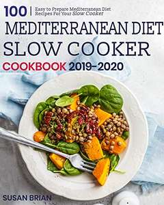 Mediterranean Diet Slow Cooker Cookbook 2019-2020: 100 Easy to Prepare Mediterranean Diet Recipes - Kindle Edition now Free @ Amazon