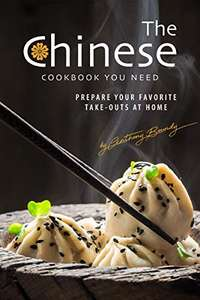 The Chinese Cookbook You Need: Prepare Your Favorite Take-outs at Home Kindle Edition - Free @ Amazon