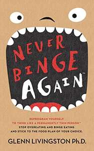 Never Binge Again: How Thousands of People Have Stopped Overeating and Binge Eating - and Stuck to the Diet of Their Choice! Free For Kindle