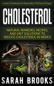 Cholesterol: Natural Remedies To Lower Cholesterol - Lower Your Cholesterol Naturally Without Drugs! Kindle Edition - Free @ Amazon