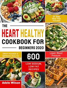 The Heart Healthy Cookbook for Beginners 2020: 600 Low Sodium, Low Fat Recipes (21 Day Meal Plan Included) - (Kindle Edition) Free @ Amazon