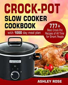 Crock-Pot Slow Cooker Cookbook: 777 Best Crock Pot Recipes of All Time Kindle Edition - Free @ Amazon