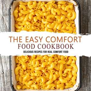 The Easy Comfort Food Cookbook: Delicious Recipes for Real Comfort Food - Free Kindle Edition @ Amazon