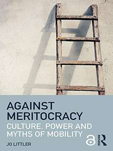 Against Meritocracy (Open Access): Culture, power and myths of mobility 1st Edition, free Kindle Edition @ Amazon