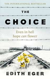 The Choice: A true story of hope (Holocaust Survival Story) by Edith Eger - Kindle Edition now 99p @ Amazon