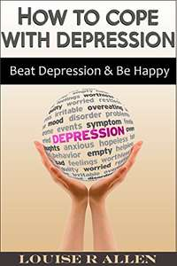 How to Cope with Depression: Beat Depression and be Happy - The Ultimate Depression Cure Plan Kindle Edition - Free @ Amazon