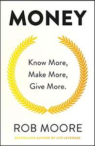 Rob Moore: Money: Know More, Make More, Give More - Kindle Edition 99p