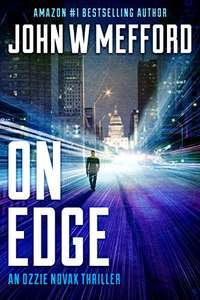 Great Thriller - Best Selling Author John W. Mefford - ON EDGE (An Ozzie Novak Thriller Book 1) Kindle Edition - Free @ Amazon