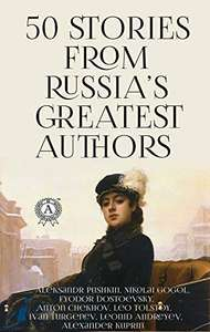 50 Stories from Russia's Greatest Authors Kindle Edition - Free @ Amazon