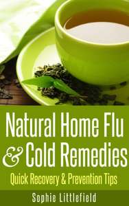 Natural Home Flu & Cold Remedies - Quick Recovery & Prevention Tips - Kindle Edition - Free At Amazon