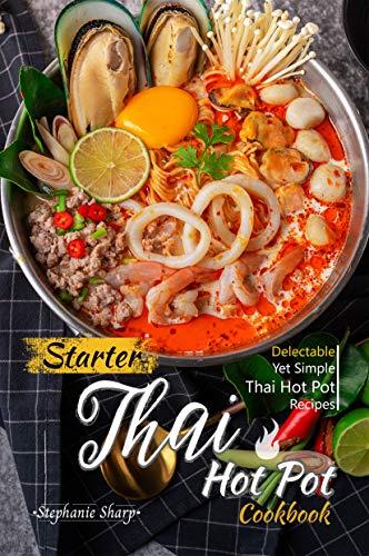 Starter Thai Hot Pot Cookbook: Delectable Yet Simple Thai Hot Pot Recipes Free @ Amazon Kindle