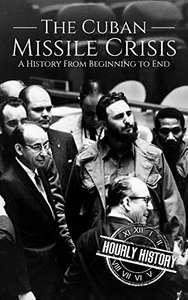 Hourly History - The Cuban Missile Crisis: A History From Beginning to End Kindle Edition FREE at Amazon