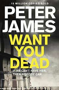 Peter James - Want You Dead 99p on Amazon Kindle store - Roy Grace book 10