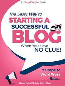 Starting a Successful Blog when you have NO CLUE!: 7 Steps to WordPress Bliss.... (Book 1) Kindle Edition - Free @ Amazon
