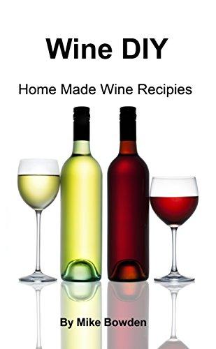 Wine DIY: Home Made Wine Recipes Kindle Edition - Free @ Amazon